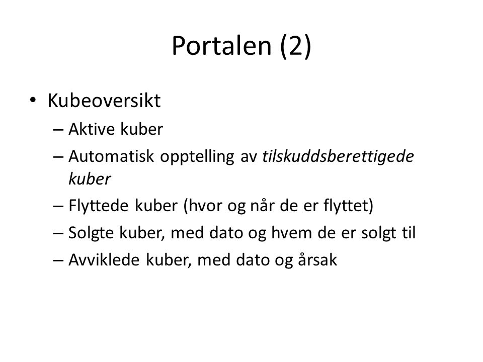 Portalen (2) Kubeoversikt – Aktive kuber – Automatisk opptelling av tilskuddsberettigede kuber – Flyttede kuber (hvor og når de er flyttet) – Solgte kuber, med dato og hvem de er solgt til – Avviklede kuber, med dato og årsak