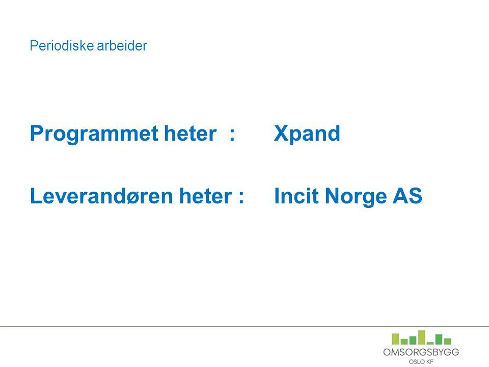 Periodiske arbeider Programmet heter : Xpand Leverandøren heter : Incit Norge AS