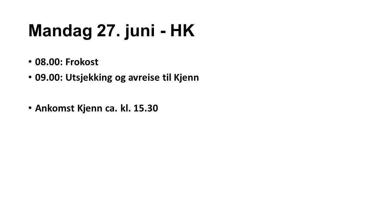 Mandag 27. juni - HK 08.00: Frokost 09.00: Utsjekking og avreise til Kjenn Ankomst Kjenn ca.