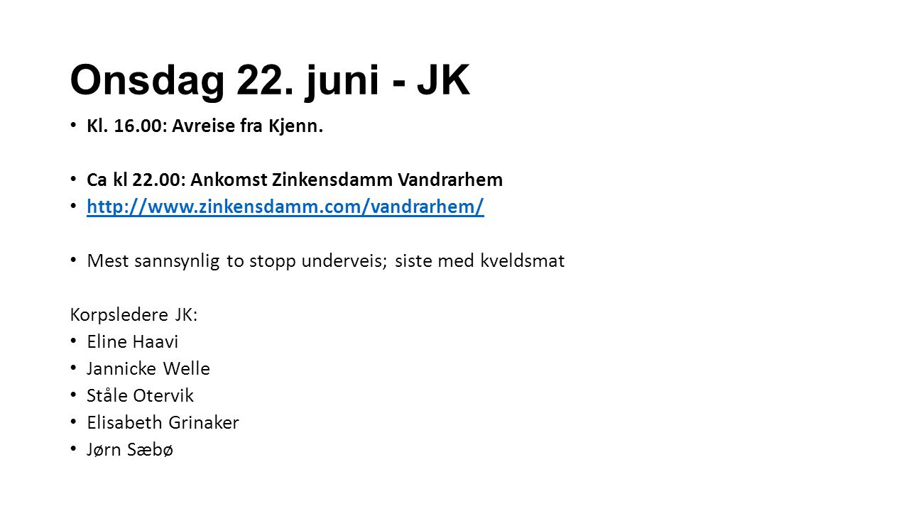 Onsdag 22. juni - JK Kl. 16.00: Avreise fra Kjenn.