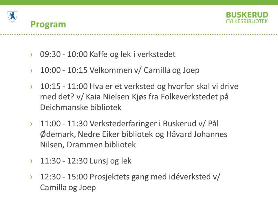 Program ›09:30 - 10:00 Kaffe og lek i verkstedet ›10:00 - 10:15 Velkommen v/ Camilla og Joep ›10:15 - 11:00 Hva er et verksted og hvorfor skal vi drive med det.