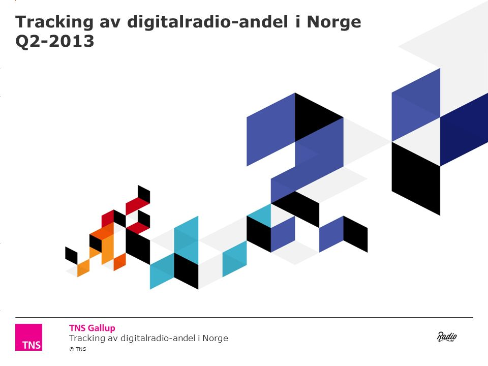 3.14 X AXIS 6.65 BASE MARGIN 5.95 TOP MARGIN 4.52 CHART TOP 11.90 LEFT MARGIN 11.90 RIGHT MARGIN Tracking av digitalradio-andel i Norge © TNS Tracking av digitalradio-andel i Norge Q2-2013