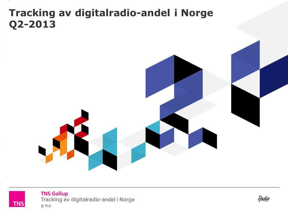 3.14 X AXIS 6.65 BASE MARGIN 5.95 TOP MARGIN 4.52 CHART TOP 11.90 LEFT MARGIN 11.90 RIGHT MARGIN Tracking av digitalradio-andel i Norge © TNS Metode Feltperioden er gjennomført fra og med januar 2013 til og med juni 2013 Antall intervjuer: 1039 Landsrepresentativ 15 år + Telefonintervju (CATI) For å oppnå store nok baser slår vi sammen intervjuer fra de to siste kvartalene, men velger likevel å benevne denne rapporten som Q2- 2013.