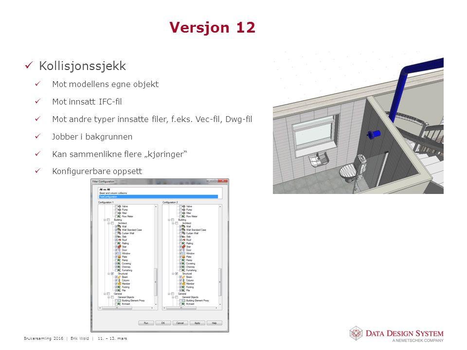 Brukersamling 2016 | Erik Wold | 11. – 13. mars Versjon 12 Kollisjonssjekk Mot modellens egne objekt Mot innsatt IFC-fil Mot andre typer innsatte file