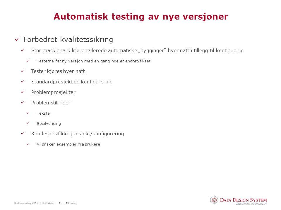 Brukersamling 2016 | Erik Wold | 11. – 13. mars Automatisk testing av nye versjoner Forbedret kvalitetssikring Stor maskinpark kjører allerede automat