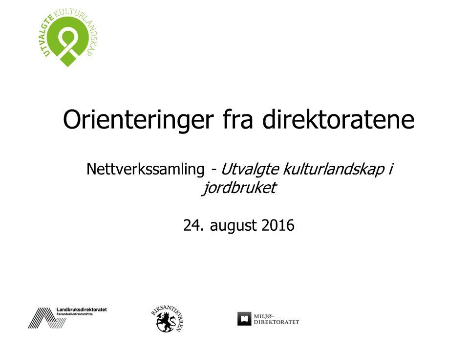 Orienteringer fra direktoratene Nettverkssamling - Utvalgte kulturlandskap i jordbruket 24.