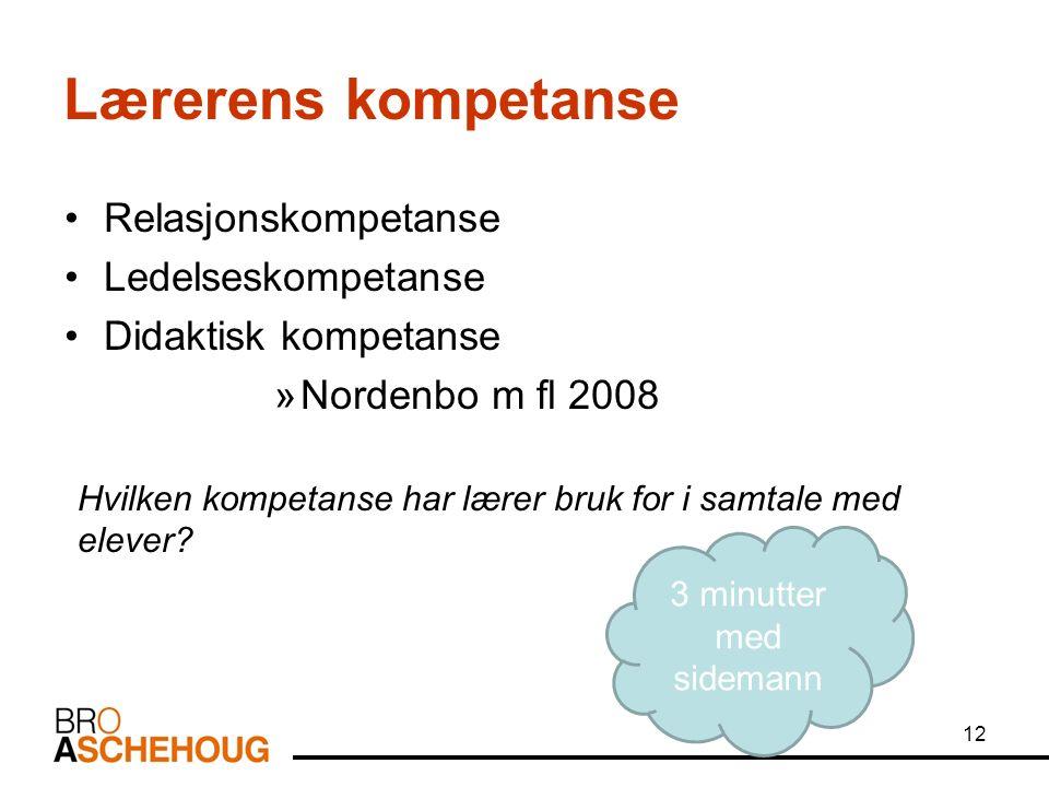 12 Lærerens kompetanse Relasjonskompetanse Ledelseskompetanse Didaktisk kompetanse »Nordenbo m fl 2008 Hvilken kompetanse har lærer bruk for i samtale med elever.