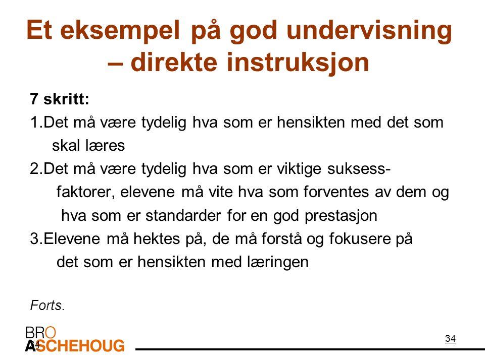 34 Et eksempel på god undervisning – direkte instruksjon 7 skritt: 1.Det må være tydelig hva som er hensikten med det som skal læres 2.Det må være tyd