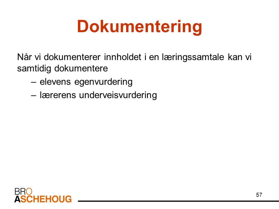 Dokumentering Når vi dokumenterer innholdet i en læringssamtale kan vi samtidig dokumentere –elevens egenvurdering –lærerens underveisvurdering 57