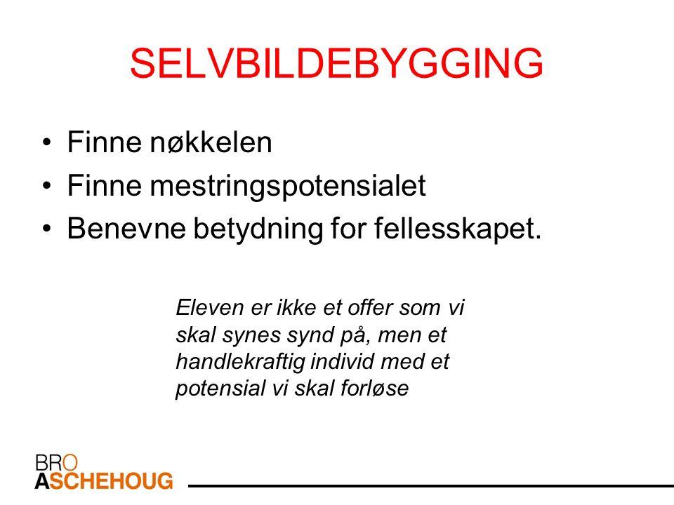SELVBILDEBYGGING Finne nøkkelen Finne mestringspotensialet Benevne betydning for fellesskapet. Eleven er ikke et offer som vi skal synes synd på, men