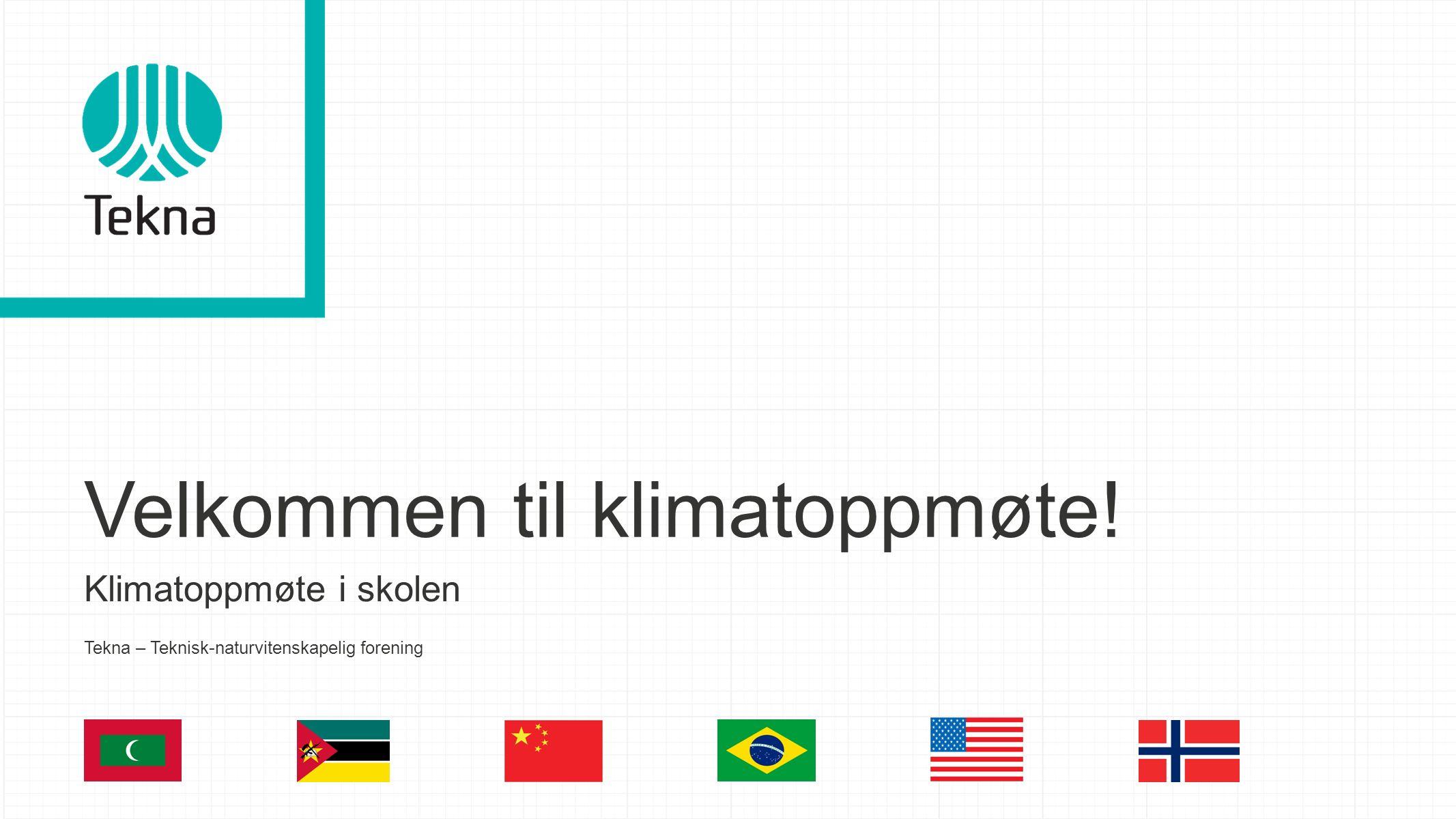 Velkommen til klimatoppmøte! Klimatoppmøte i skolen Tekna – Teknisk-naturvitenskapelig forening