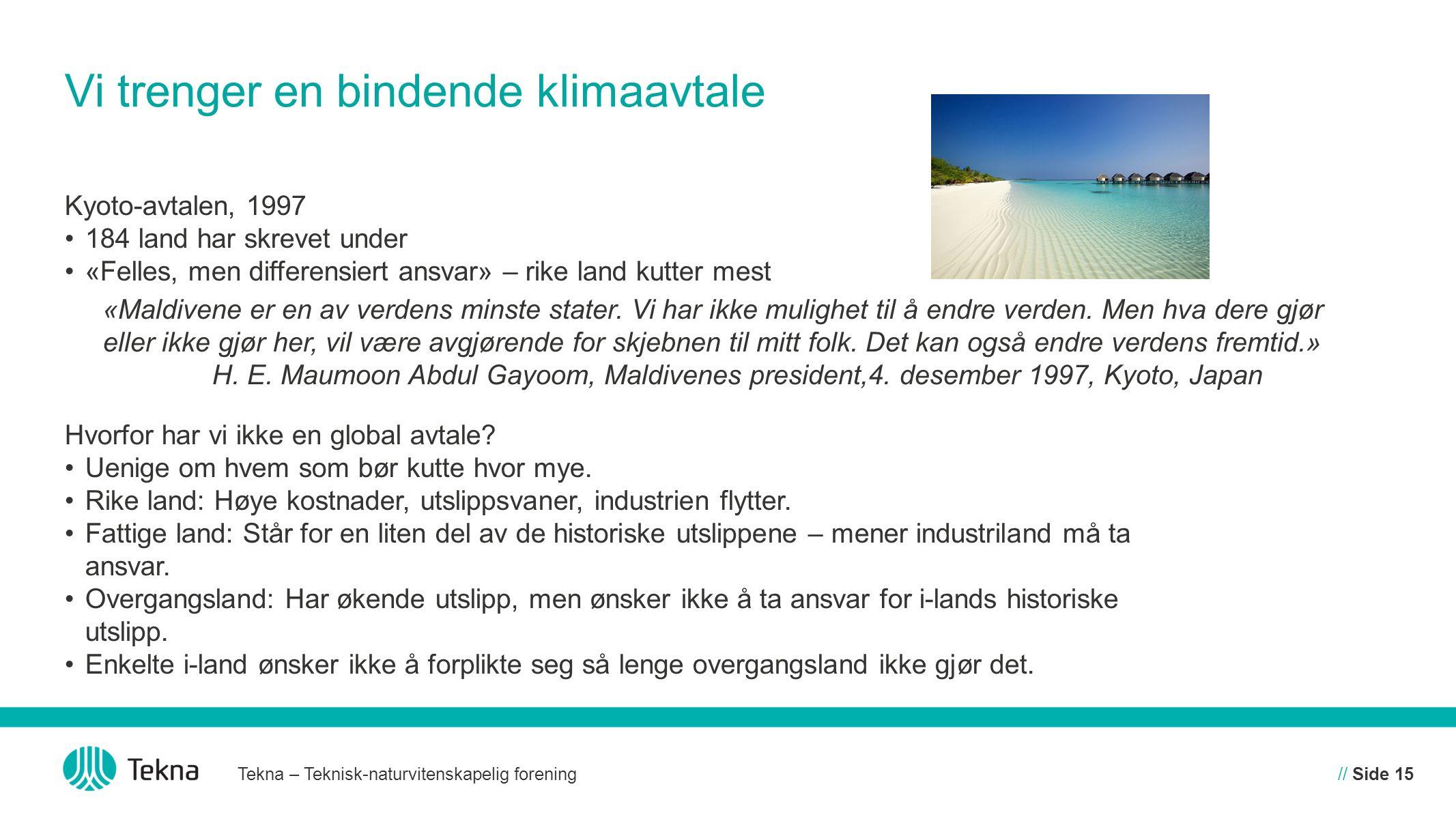Vi trenger en bindende klimaavtale Kyoto-avtalen, 1997 184 land har skrevet under «Felles, men differensiert ansvar» – rike land kutter mest Hvorfor har vi ikke en global avtale.