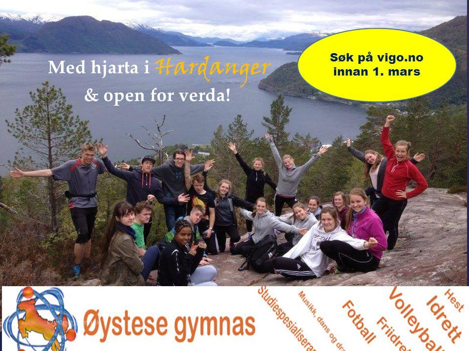{ Med hjarta i Hardanger & open for verda! Øystese gymnas Søk på vigo.no innan 1. mars