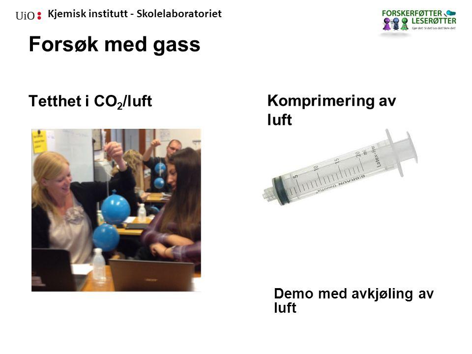 Kjemisk institutt - Skolelaboratoriet Forsøk med gass Tetthet i CO 2 /luft Komprimering av luft Demo med avkjøling av luft