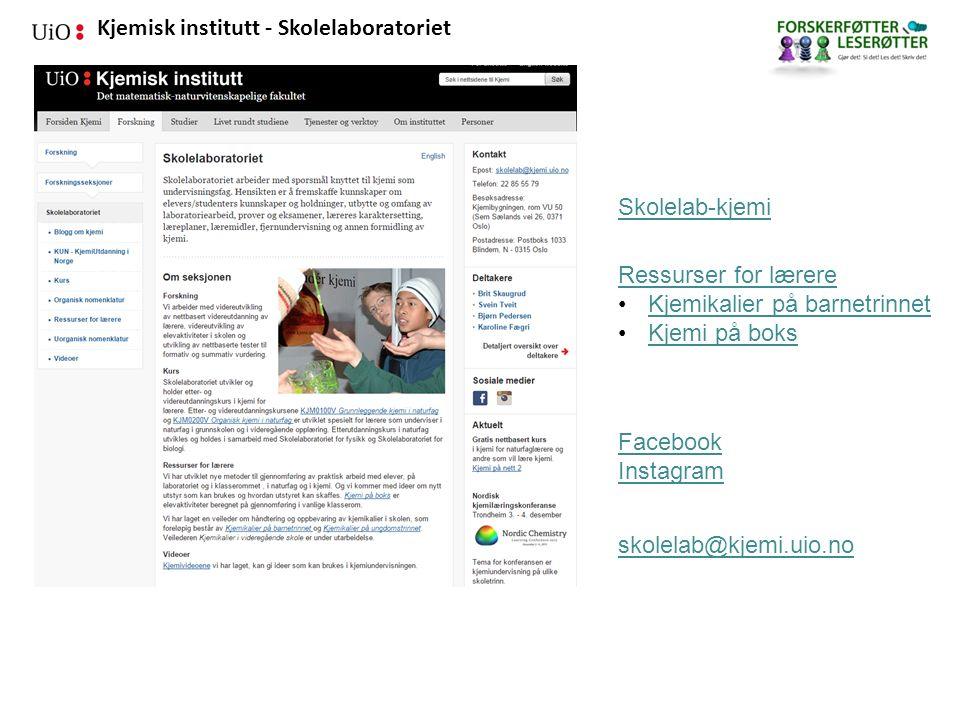 Kjemisk institutt - Skolelaboratoriet Skolelab-kjemi Facebook Instagram skolelab@kjemi.uio.no Ressurser for lærere Kjemikalier på barnetrinnet Kjemi på boks