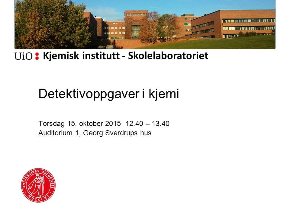Kjemisk institutt - Skolelaboratoriet Detektivoppgaver i kjemi Torsdag 15.