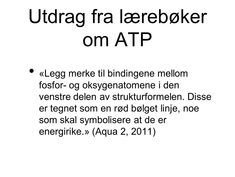 Utdrag fra lærebøker om ATP «Legg merke til bindingene mellom fosfor- og oksygenatomene i den venstre delen av strukturformelen. Disse er tegnet som e