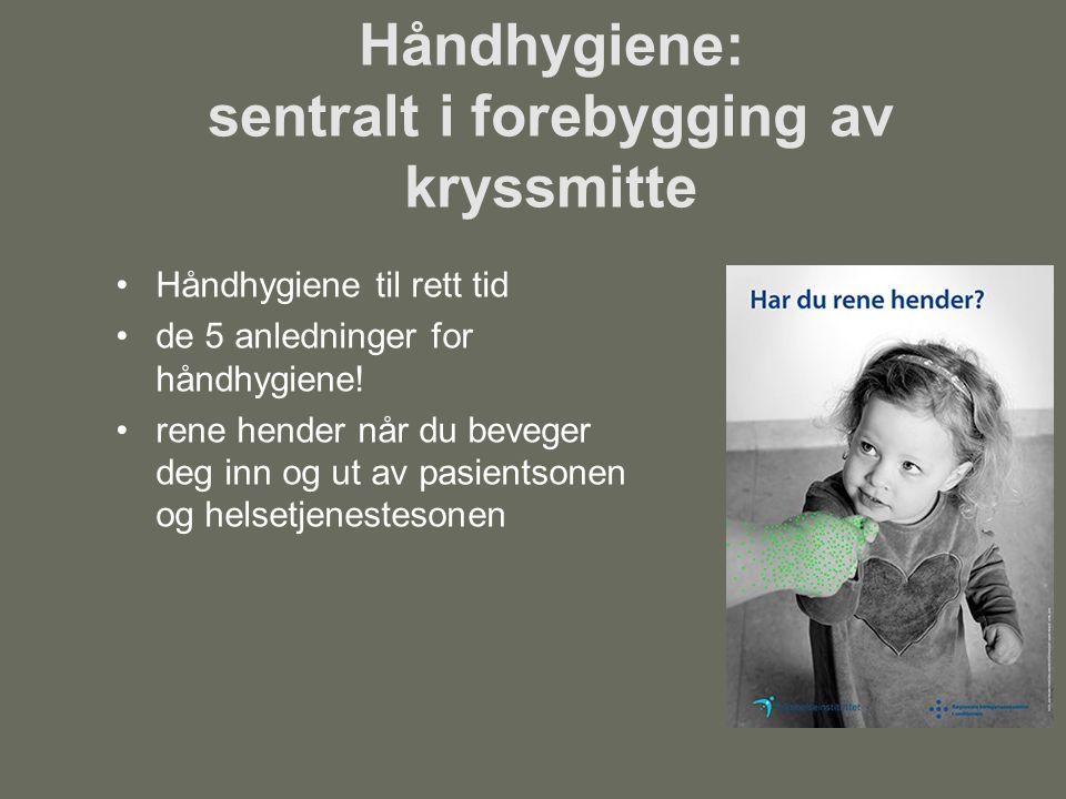 Håndhygiene: sentralt i forebygging av kryssmitte Håndhygiene til rett tid de 5 anledninger for håndhygiene.