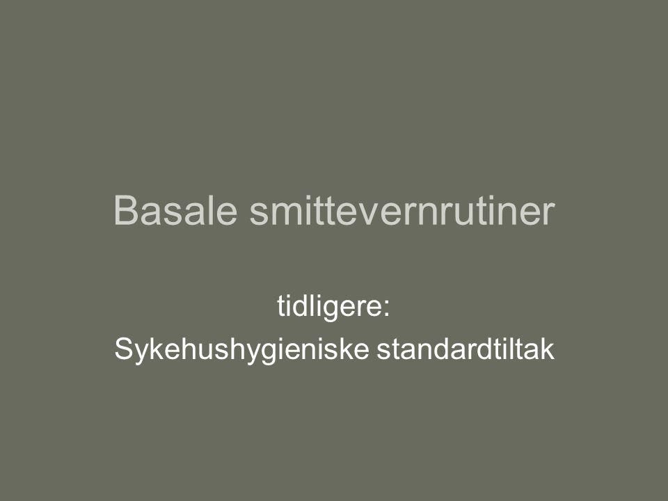 Basale smittevernrutiner tidligere: Sykehushygieniske standardtiltak