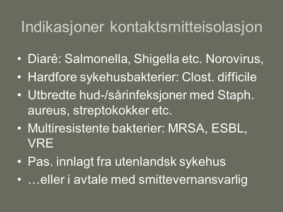 Indikasjoner kontaktsmitteisolasjon Diaré: Salmonella, Shigella etc.