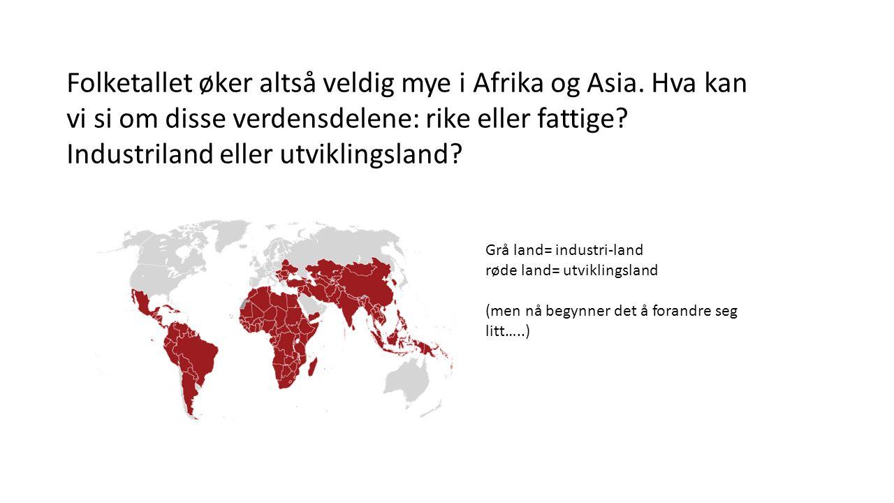 Folketallet øker altså veldig mye i Afrika og Asia.