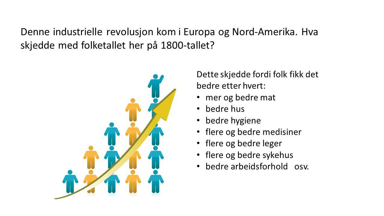 Denne industrielle revolusjon kom i Europa og Nord-Amerika.