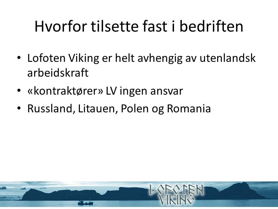 Hvorfor tilsette fast i bedriften Lofoten Viking er helt avhengig av utenlandsk arbeidskraft «kontraktører» LV ingen ansvar Russland, Litauen, Polen og Romania