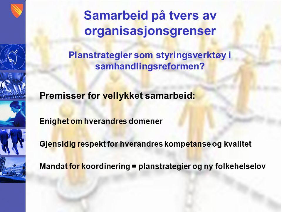 Samarbeid på tvers av organisasjonsgrenser Planstrategier som styringsverktøy i samhandlingsreformen.