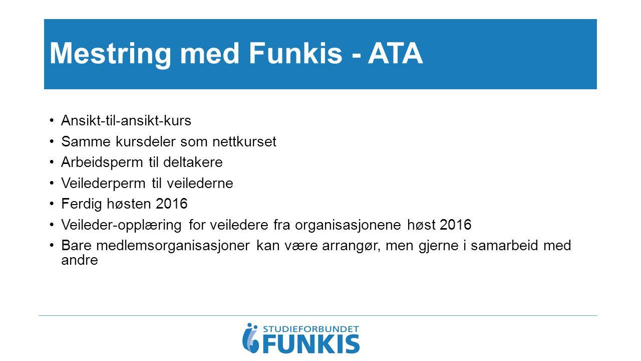 Mestring med Funkis - ATA Ansikt-til-ansikt-kurs Samme kursdeler som nettkurset Arbeidsperm til deltakere Veilederperm til veilederne Ferdig høsten 20
