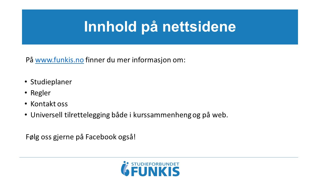 Innhold på nettsidene På www.funkis.no finner du mer informasjon om:www.funkis.no Studieplaner Regler Kontakt oss Universell tilrettelegging både i ku
