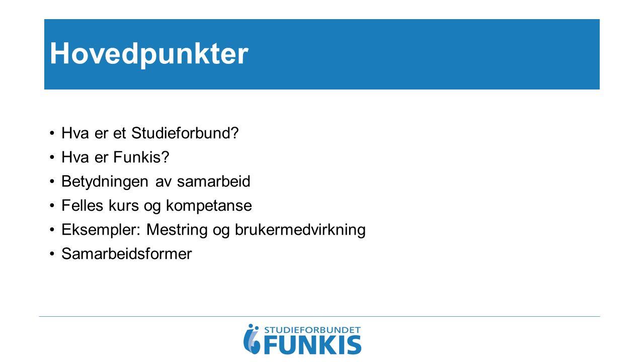 Hovedpunkter Hva er et Studieforbund? Hva er Funkis? Betydningen av samarbeid Felles kurs og kompetanse Eksempler: Mestring og brukermedvirkning Samar