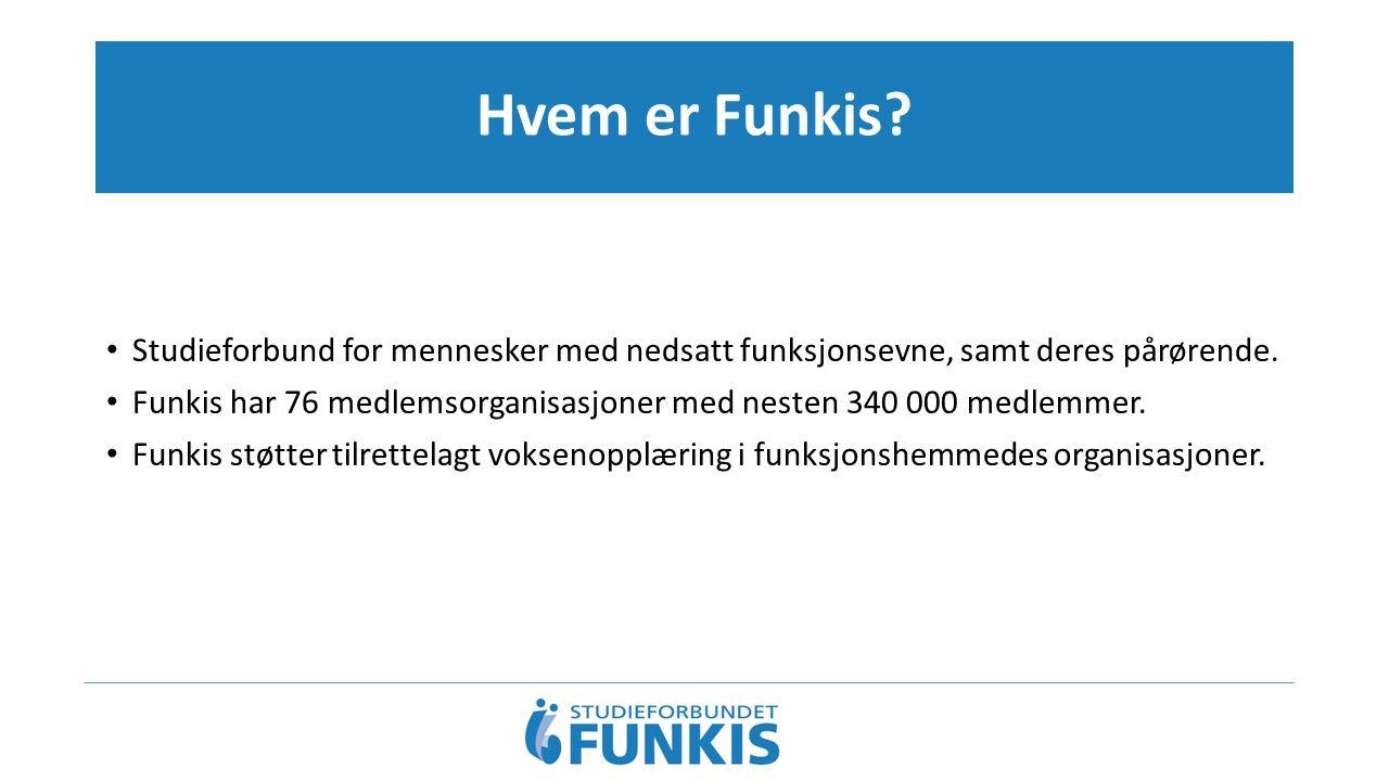 Hvem er Funkis? Studieforbund for mennesker med nedsatt funksjonsevne, samt deres pårørende. Funkis har 76 medlemsorganisasjoner med nesten 340 000 me