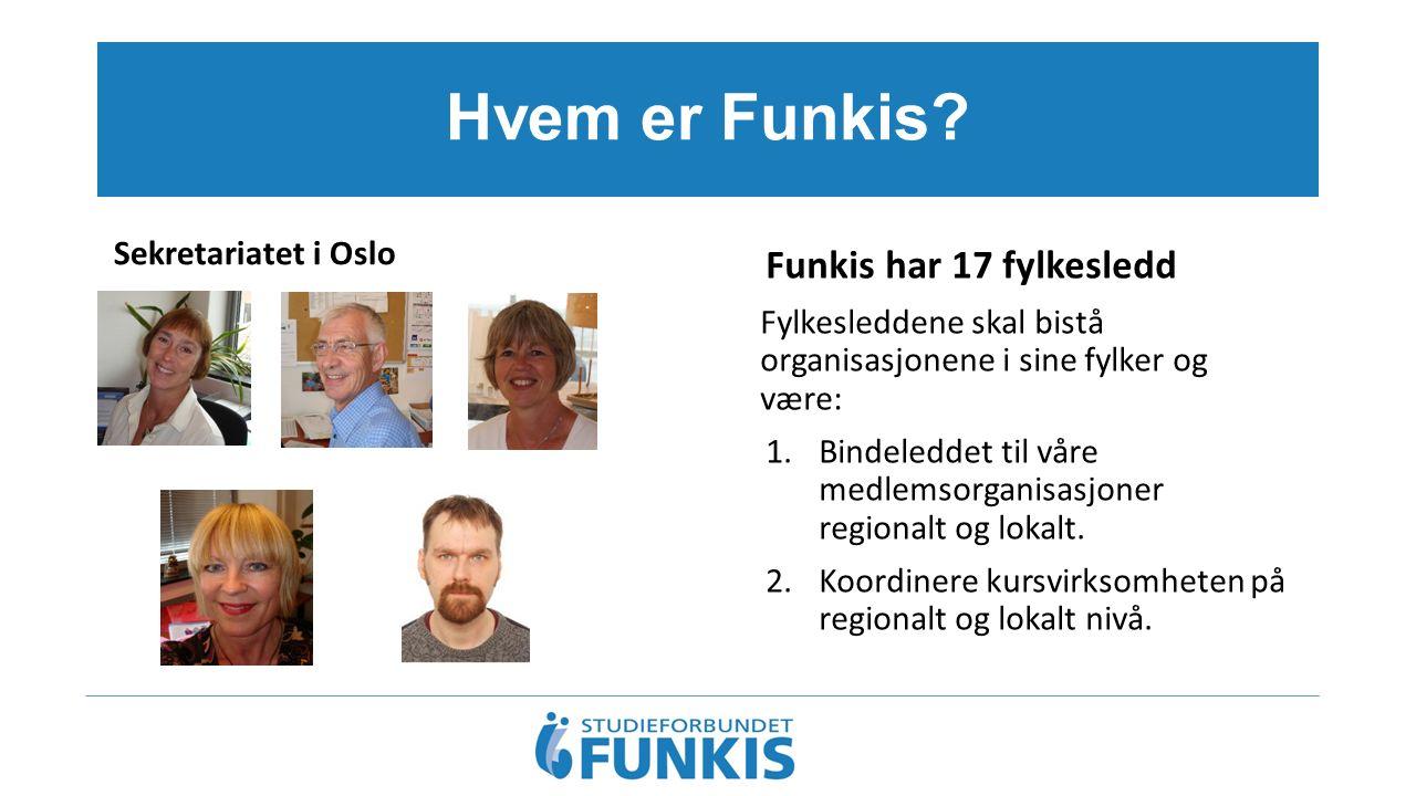 Hvem er Funkis? Funkis har 17 fylkesledd Fylkesleddene skal bistå organisasjonene i sine fylker og være: 1.Bindeleddet til våre medlemsorganisasjoner