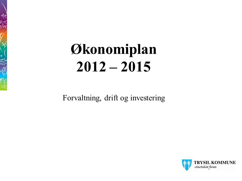 1 Økonomiplan 2012 – 2015 Forvaltning, drift og investering