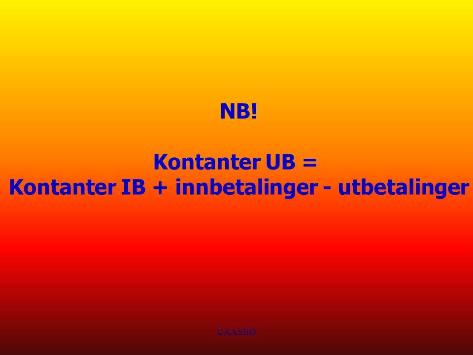 ©AASBØ NB! Kontanter UB = Kontanter IB + innbetalinger - utbetalinger