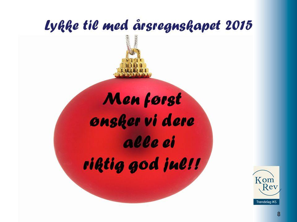 KomRev Trøndelag IKS Lykke til med årsregnskapet 2015 8 Men først ønsker vi dere alle ei riktig god jul!!