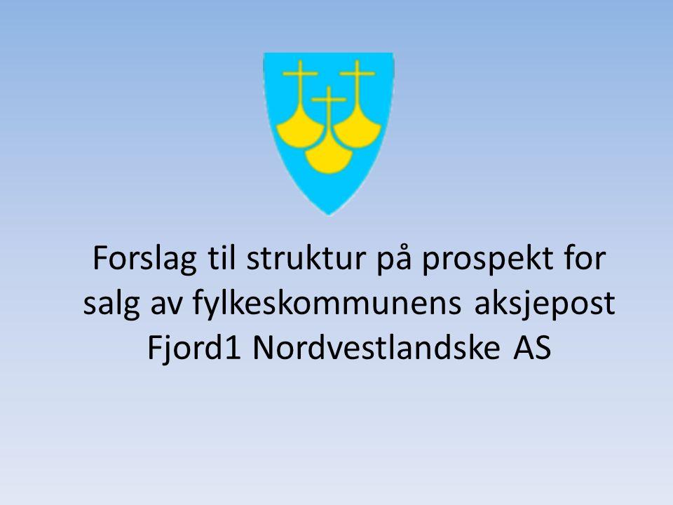 Forslag til struktur på prospekt for salg av fylkeskommunens aksjepost Fjord1 Nordvestlandske AS