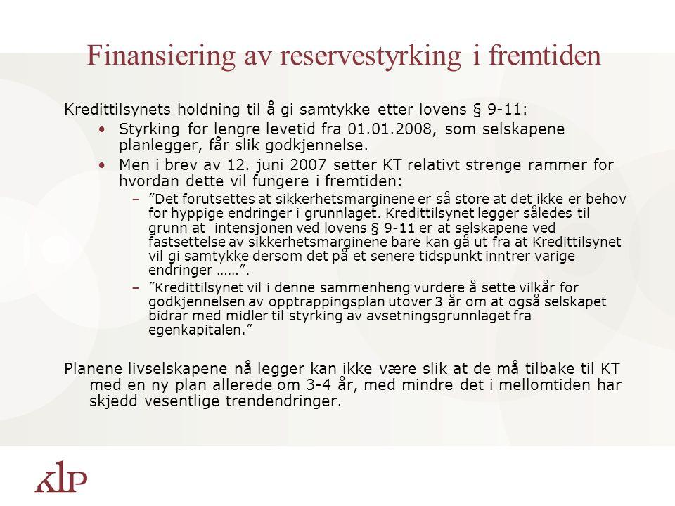 Finansiering av reservestyrking i fremtiden Kredittilsynets holdning til å gi samtykke etter lovens § 9-11: Styrking for lengre levetid fra 01.01.2008, som selskapene planlegger, får slik godkjennelse.