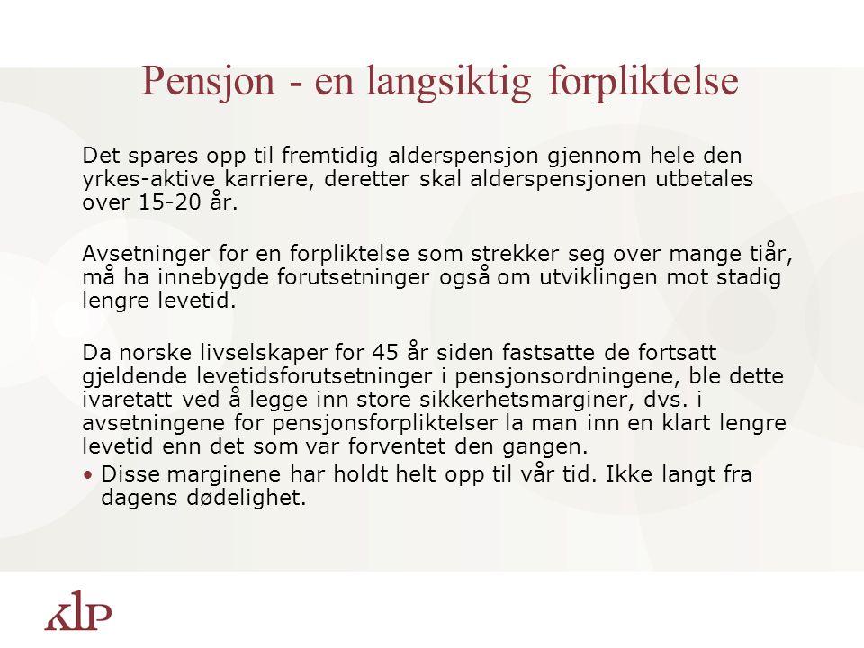 Pensjon - en langsiktig forpliktelse Det spares opp til fremtidig alderspensjon gjennom hele den yrkes-aktive karriere, deretter skal alderspensjonen