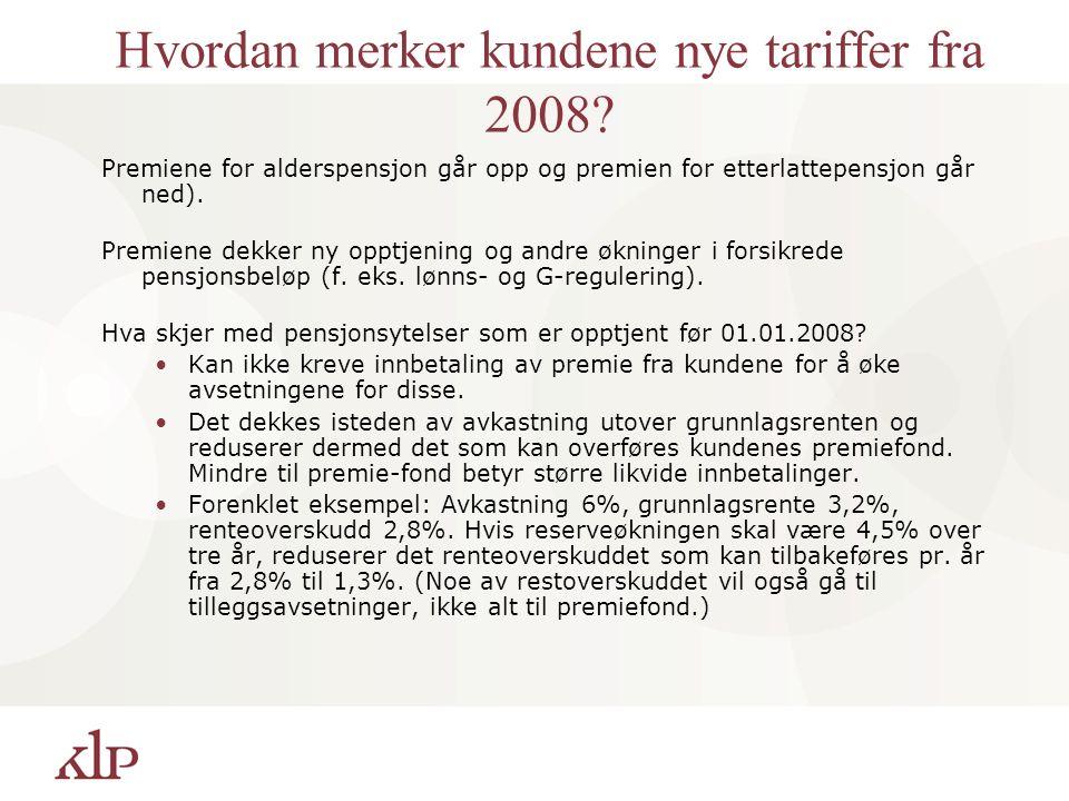 Hvordan merker kundene nye tariffer fra 2008? Premiene for alderspensjon går opp og premien for etterlattepensjon går ned). Premiene dekker ny opptjen