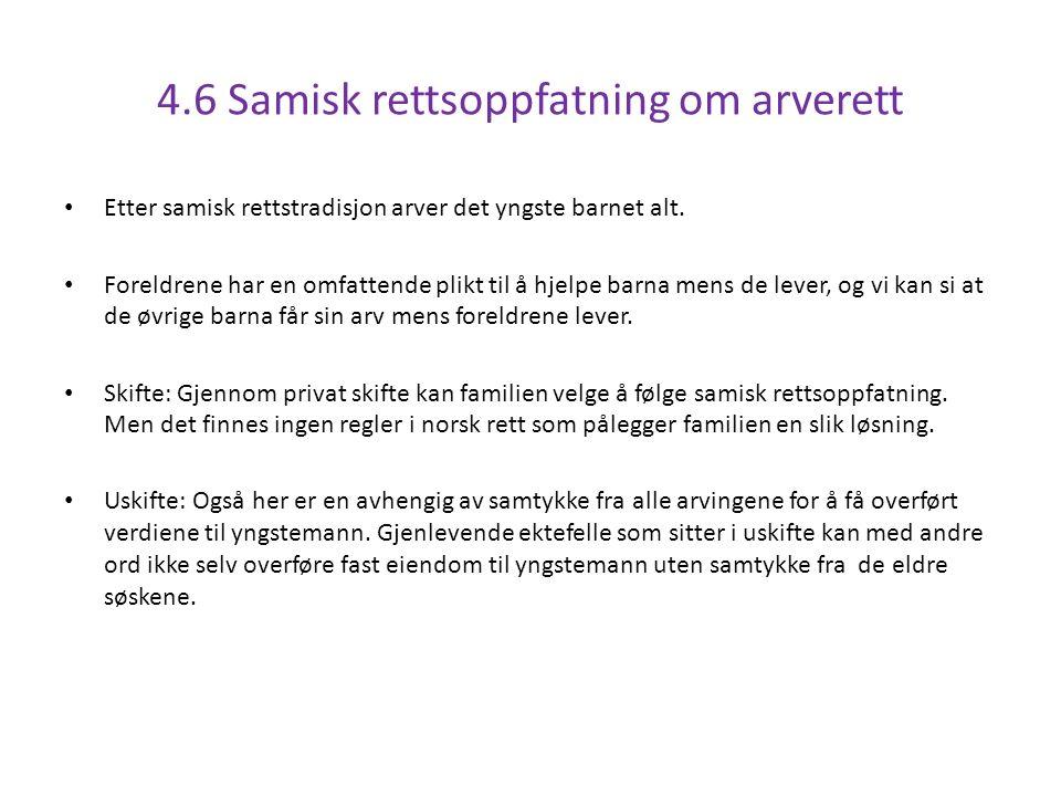 4.6 Samisk rettsoppfatning om arverett Etter samisk rettstradisjon arver det yngste barnet alt.