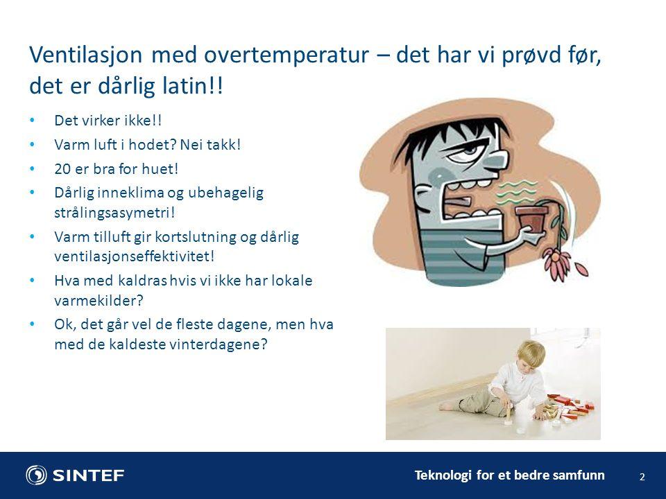 Teknologi for et bedre samfunn 2 Ventilasjon med overtemperatur – det har vi prøvd før, det er dårlig latin!.