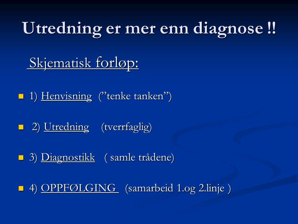 Utredning er mer enn diagnose !.