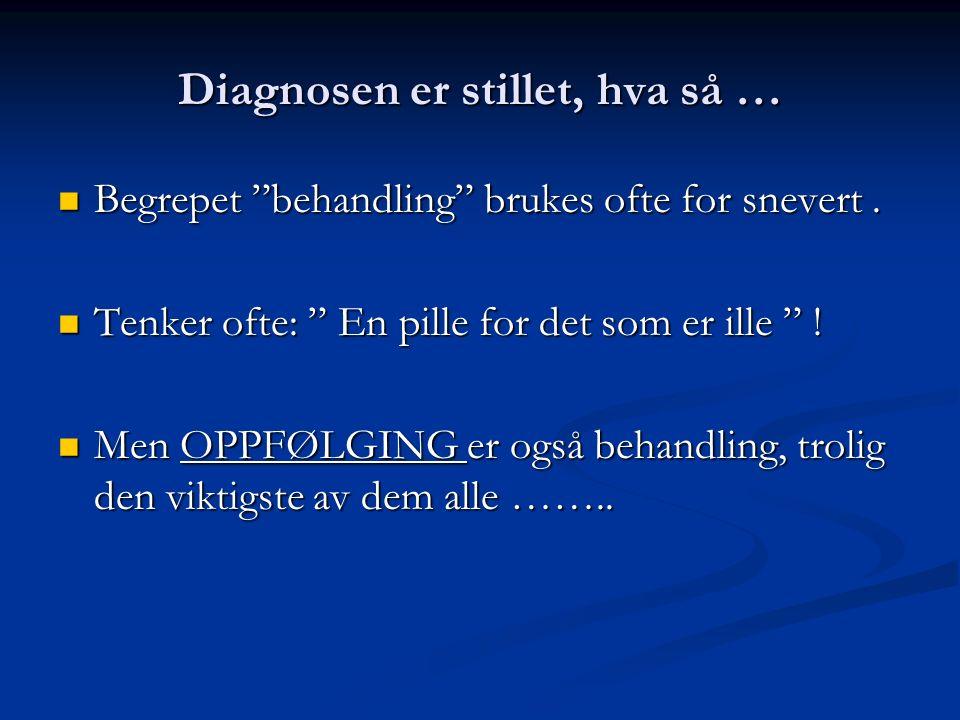 Diagnosen er stillet, hva så … Begrepet behandling brukes ofte for snevert.
