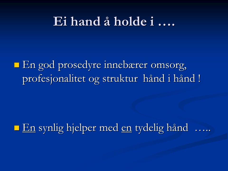 Ei hand å holde i …. En god prosedyre innebærer omsorg, profesjonalitet og struktur hånd i hånd .