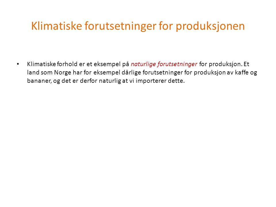 Klimatiske forutsetninger for produksjonen Klimatiske forhold er et eksempel på naturlige forutsetninger for produksjon. Et land som Norge har for eks