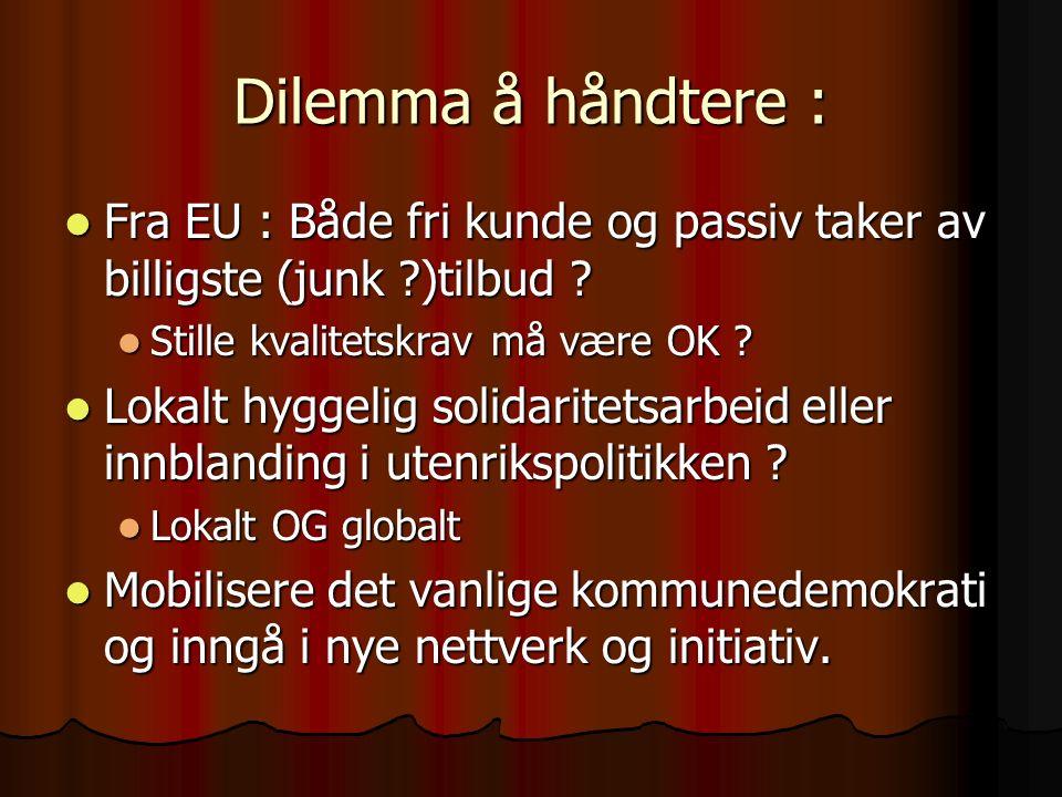 Dilemma å håndtere : Fra EU : Både fri kunde og passiv taker av billigste (junk )tilbud .