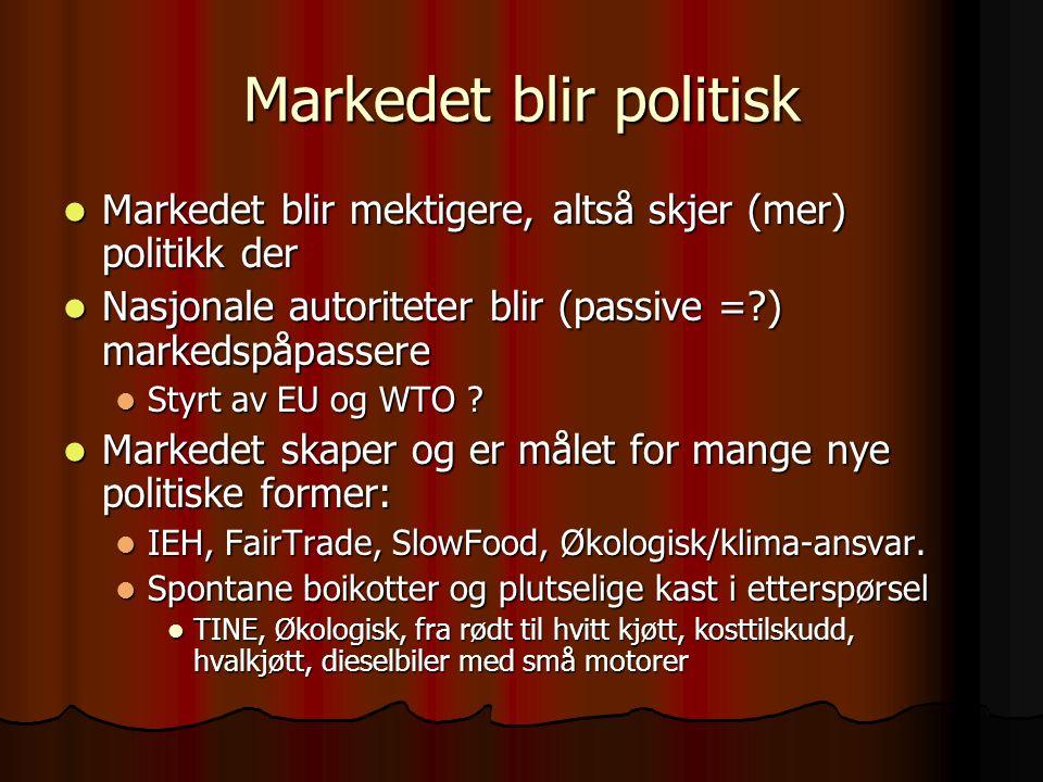 Markedet blir politisk Markedet blir mektigere, altså skjer (mer) politikk der Markedet blir mektigere, altså skjer (mer) politikk der Nasjonale autoriteter blir (passive = ) markedspåpassere Nasjonale autoriteter blir (passive = ) markedspåpassere Styrt av EU og WTO .