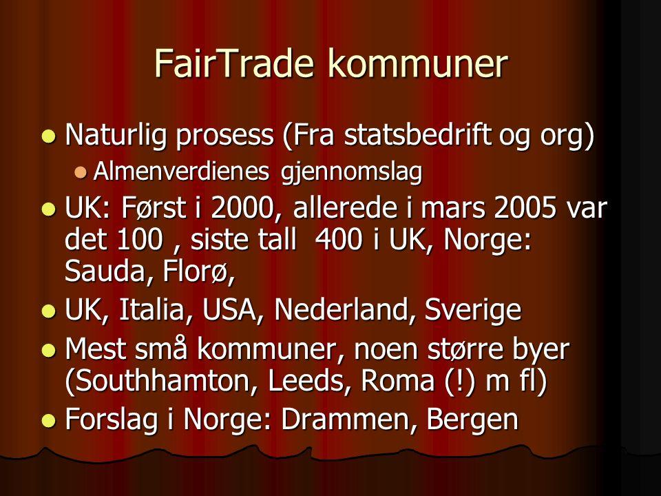 FairTrade kommuner Naturlig prosess (Fra statsbedrift og org) Naturlig prosess (Fra statsbedrift og org) Almenverdienes gjennomslag Almenverdienes gje