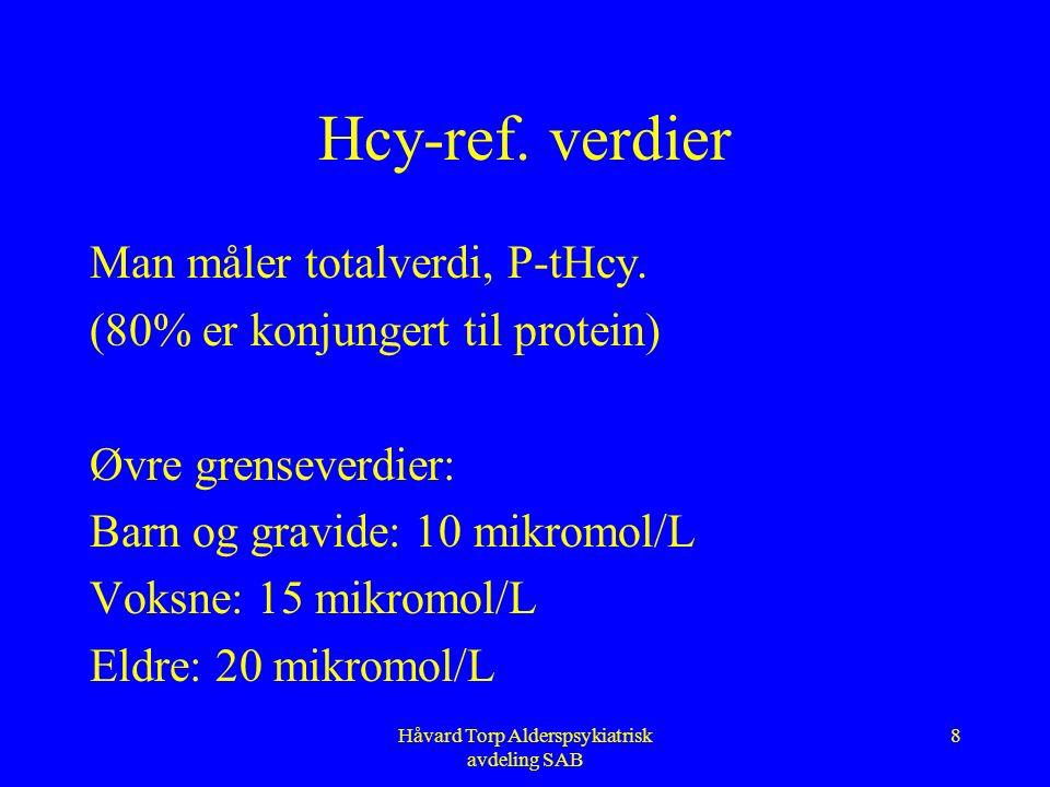 Håvard Torp Alderspsykiatrisk avdeling SAB 7 Hcy-CVD prematur CVD ved homocystinuri Hcy er uavhengig risikofaktor for CVD Hcy øker faren for trombose Hcy virker toxisk på endotel flere intervensjonsstudier pågår